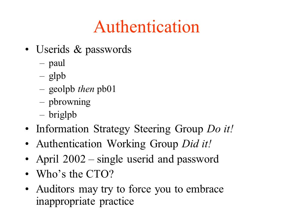 Authentication Userids & passwords –paul –glpb –geolpb then pb01 –pbrowning –briglpb Information Strategy Steering Group Do it.
