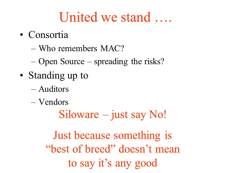 United we stand …. Consortia –Who remembers MAC. –Open Source – spreading the risks.
