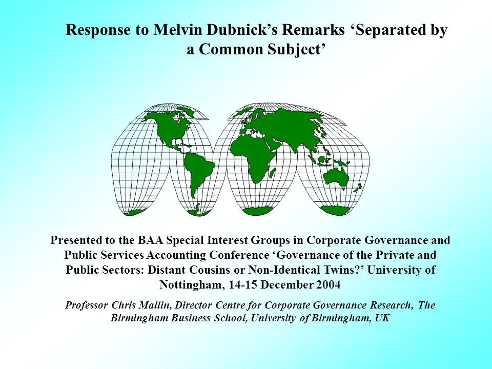 Response to Melvin Dubnicks Remarks Separated by a Common Subject Presented to the BAA Special Interest Groups in Corporate Governance and Public Services Accounting Conference Governance of the Private and Public Sectors: Distant Cousins or Non-Identical Twins.