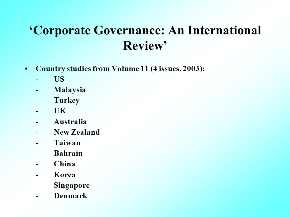 Corporate Governance: An International Review Country studies from Volume 11 (4 issues, 2003): -US -Malaysia -Turkey -UK -Australia -New Zealand -Taiwan -Bahrain -China -Korea -Singapore -Denmark