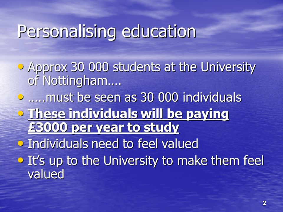 2 Personalising education Approx 30 000 students at the University of Nottingham….
