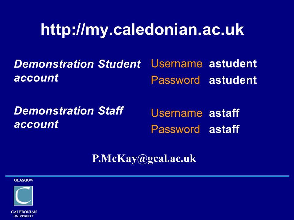 GLASGOW CALEDONIAN UNIVERSITY http://my.caledonian.ac.uk Demonstration Student account Demonstration Staff account Username astudent Password astudent