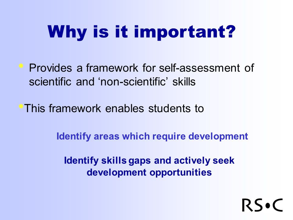 Why is it important? Provides a framework for self-assessment of scientific and non-scientific skills This framework enables students to Identify area