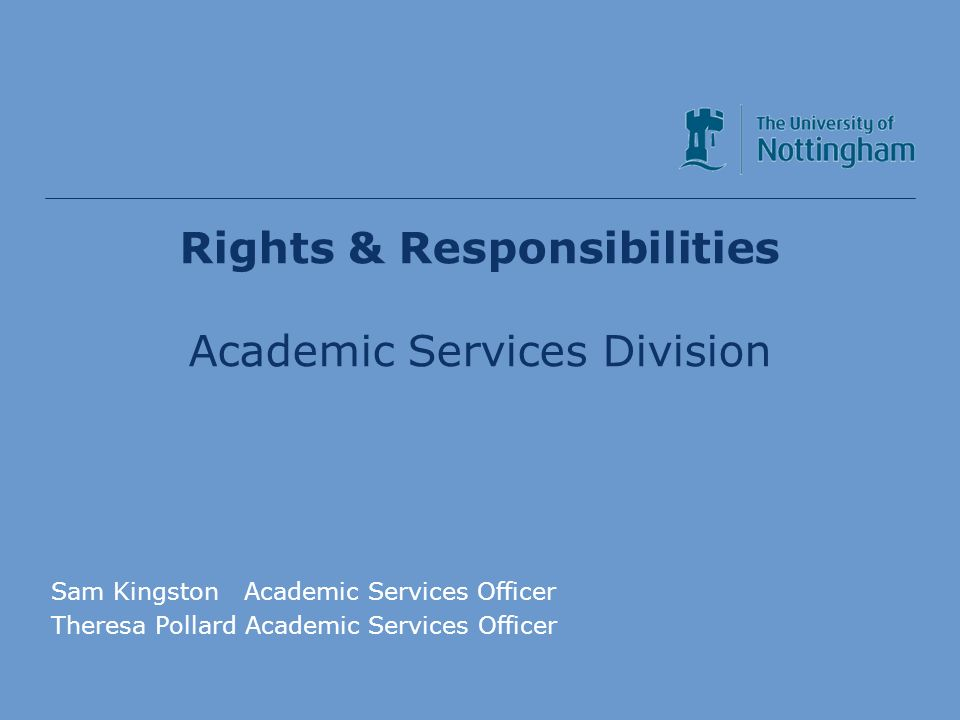 Academic Services Division Rights & Responsibilities Academic Services Division Sam Kingston Academic Services Officer Theresa Pollard Academic Services Officer