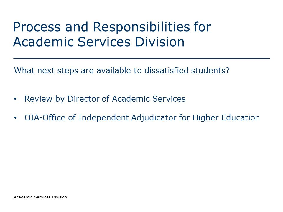 Academic Services Division Process and Responsibilities for Academic Services Division What next steps are available to dissatisfied students.