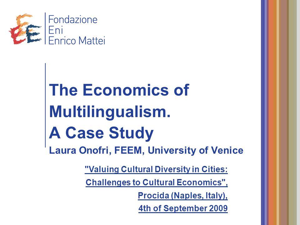 The Economics of Multilingualism. A Case Study Laura Onofri, FEEM, University of Venice