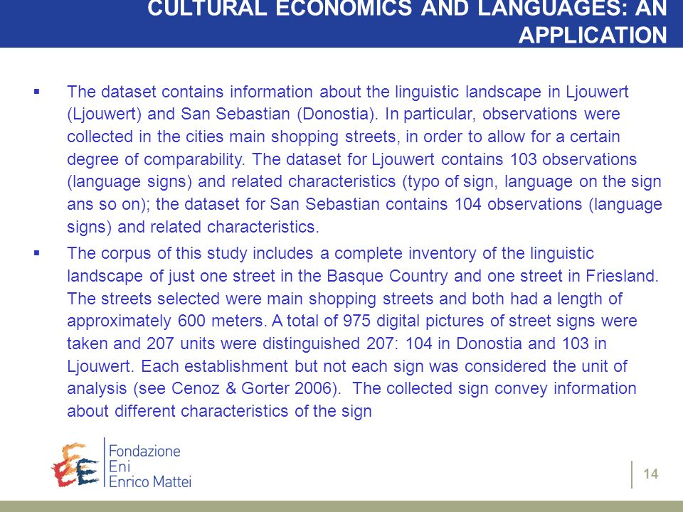 14 CULTURAL ECONOMICS AND LANGUAGES: AN APPLICATION The dataset contains information about the linguistic landscape in Ljouwert (Ljouwert) and San Seb