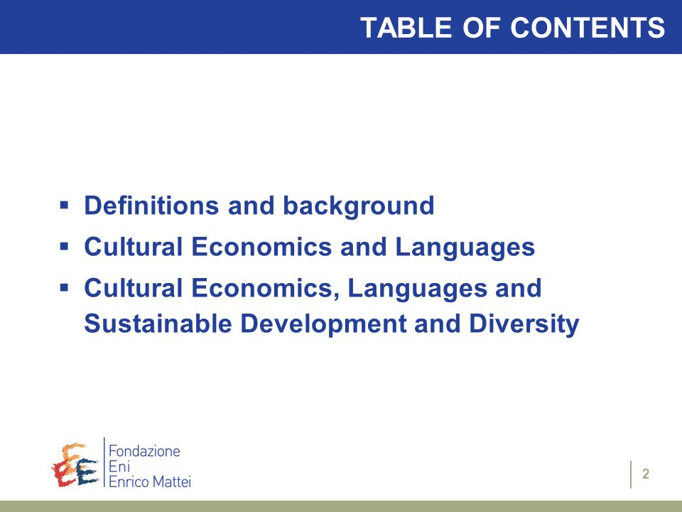 2 TABLE OF CONTENTS Definitions and background Cultural Economics and Languages Cultural Economics, Languages and Sustainable Development and Diversit