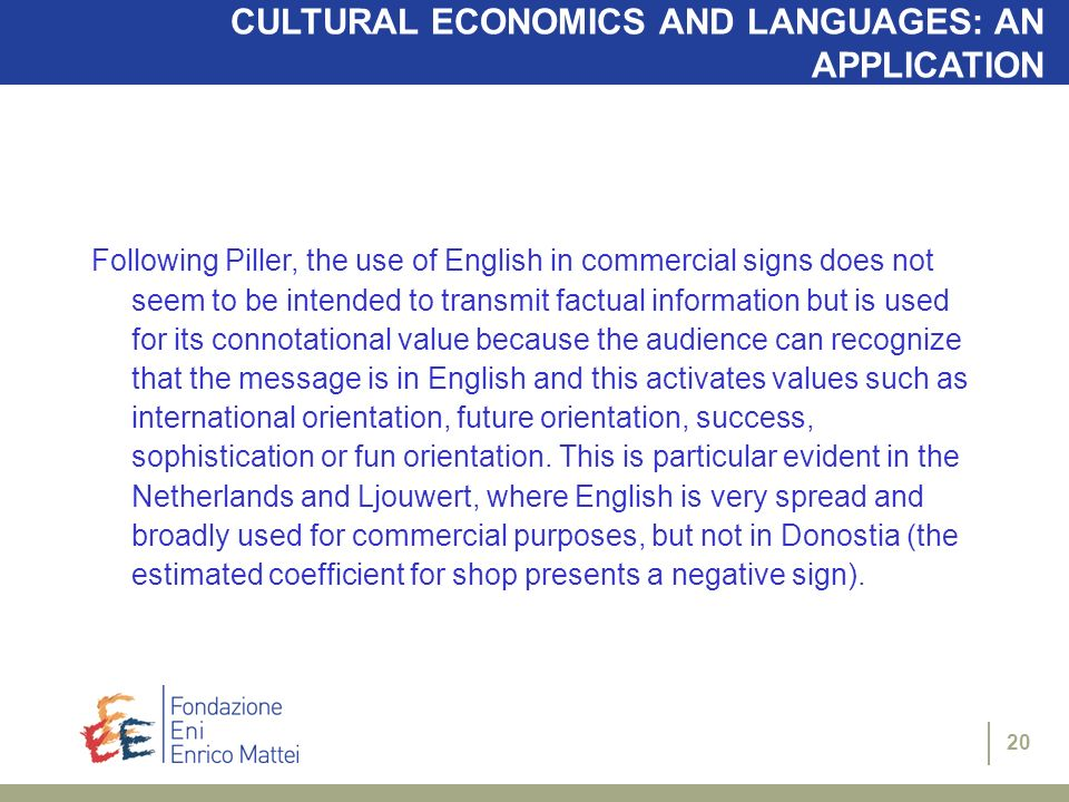 20 CULTURAL ECONOMICS AND LANGUAGES: AN APPLICATION Following Piller, the use of English in commercial signs does not seem to be intended to transmit