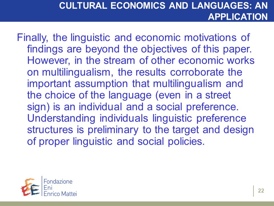 22 CULTURAL ECONOMICS AND LANGUAGES: AN APPLICATION Finally, the linguistic and economic motivations of findings are beyond the objectives of this paper.