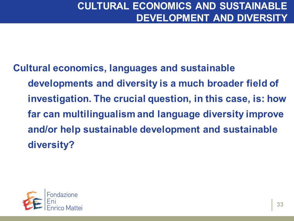 33 CULTURAL ECONOMICS AND SUSTAINABLE DEVELOPMENT AND DIVERSITY Cultural economics, languages and sustainable developments and diversity is a much bro