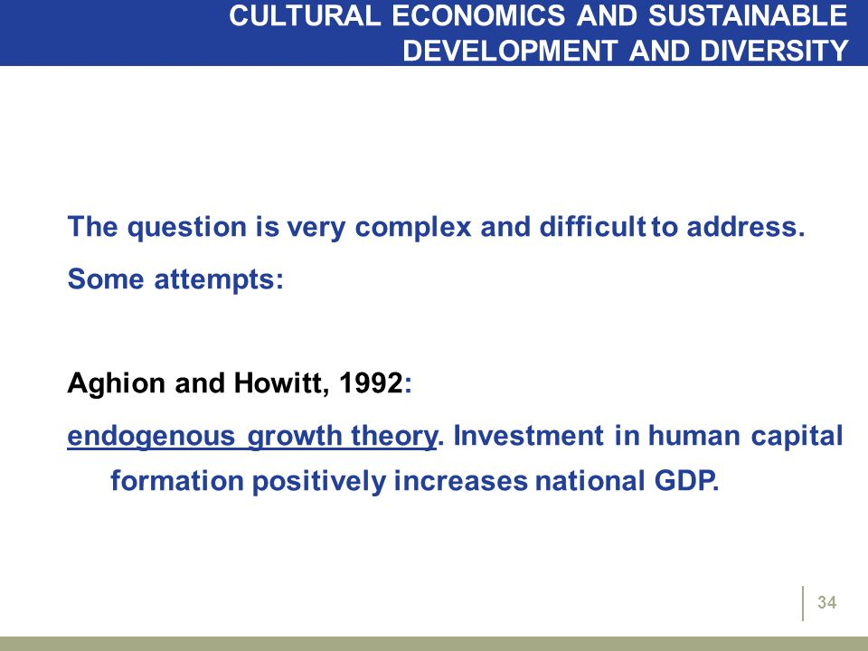 34 CULTURAL ECONOMICS AND SUSTAINABLE DEVELOPMENT AND DIVERSITY The question is very complex and difficult to address.