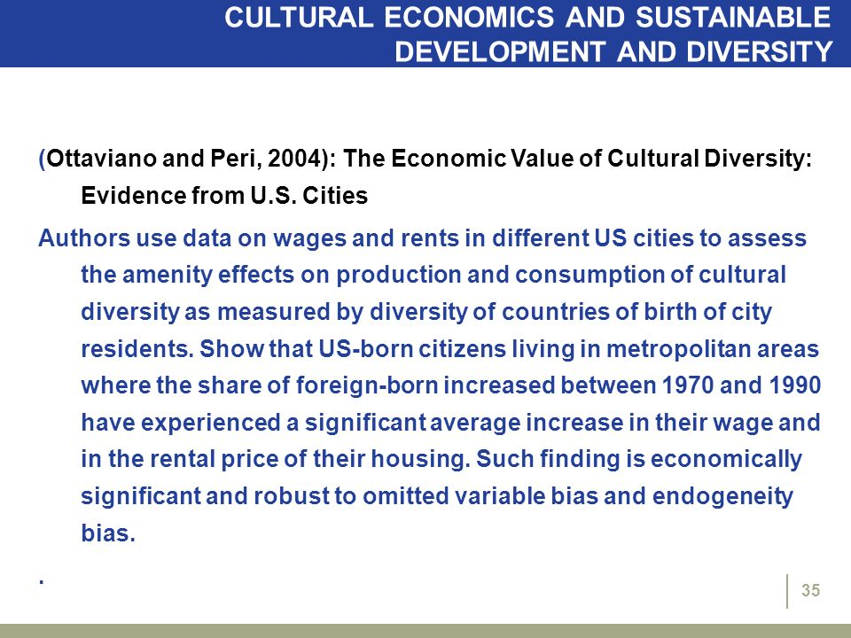 35 CULTURAL ECONOMICS AND SUSTAINABLE DEVELOPMENT AND DIVERSITY (Ottaviano and Peri, 2004): The Economic Value of Cultural Diversity: Evidence from U.S.