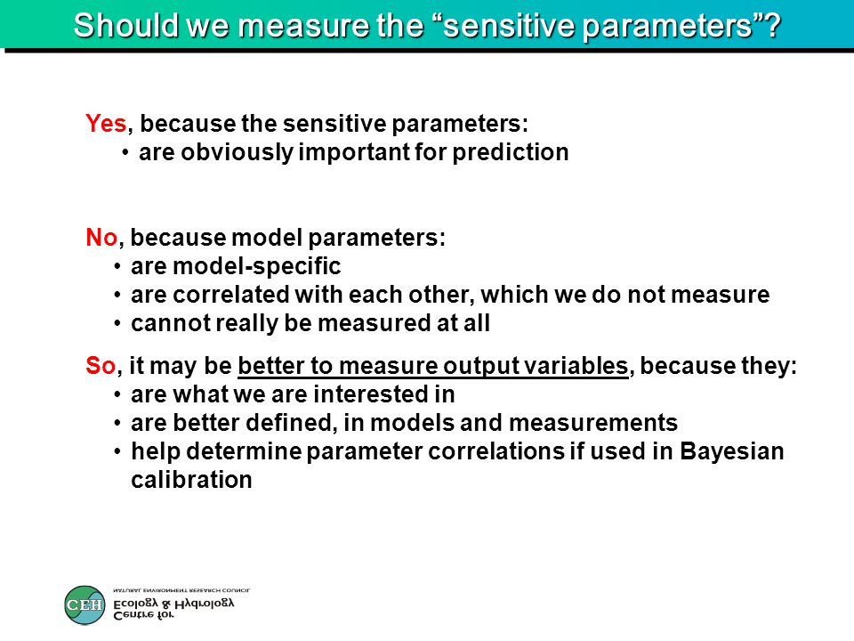 Should we measure the sensitive parameters? Yes, because the sensitive parameters: are obviously important for prediction No, because model parameters