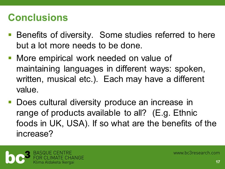 Conclusions Benefits of diversity. Some studies referred to here but a lot more needs to be done. More empirical work needed on value of maintaining l