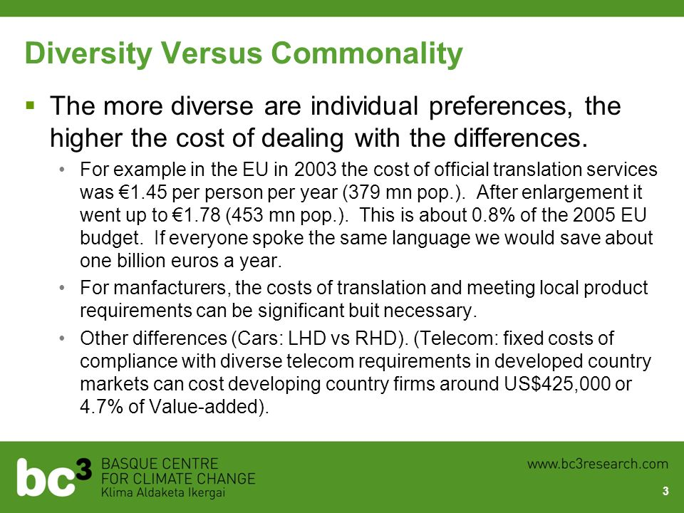 Diversity Versus Commonality The more diverse are individual preferences, the higher the cost of dealing with the differences. For example in the EU i