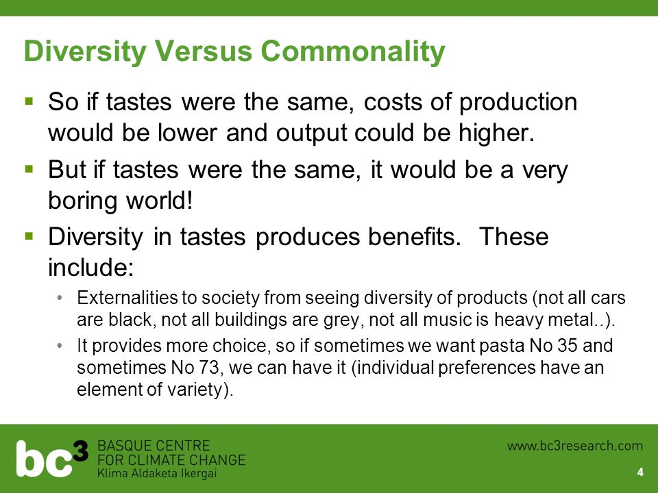 Diversity Versus Commonality So if tastes were the same, costs of production would be lower and output could be higher. But if tastes were the same, i