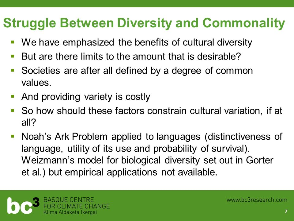 Struggle Between Diversity and Commonality We have emphasized the benefits of cultural diversity But are there limits to the amount that is desirable?
