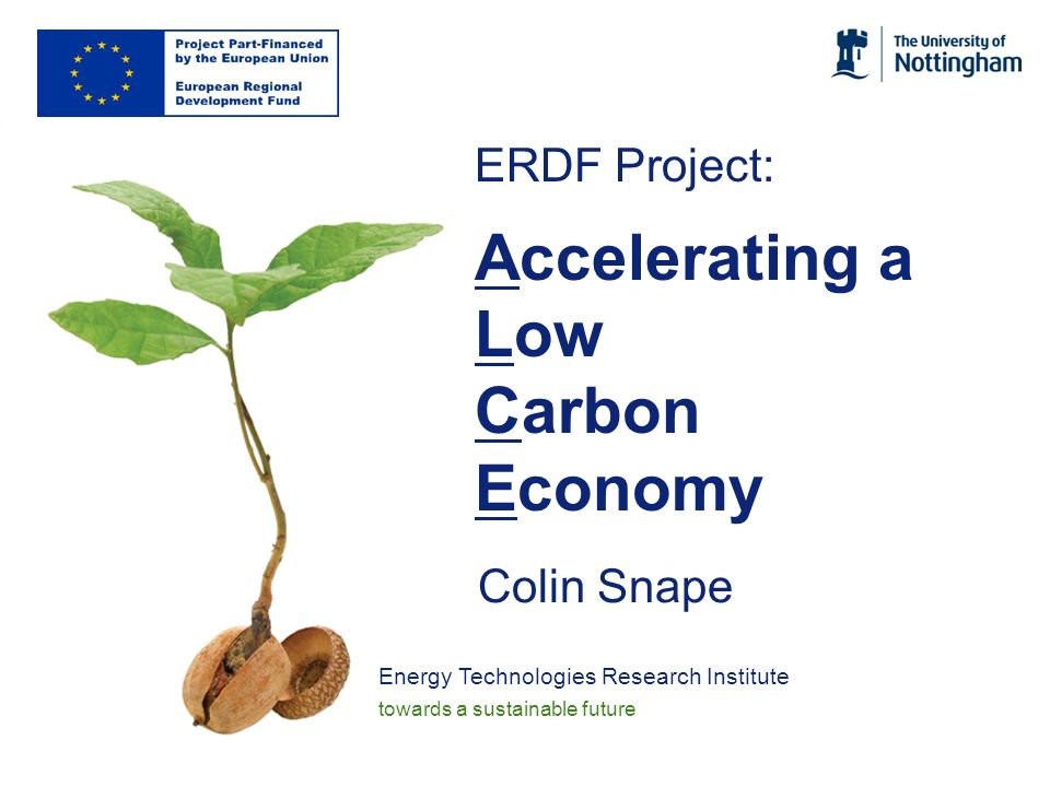 Energy Technologies Research Institute towards a sustainable future Timescales months from April 2010: 1-4: appointments 4+ : smart grid RD&D 6 : Launch event 7+ : events, placements 8-21: energy building (Jan, 2012) 24+: energy community expansion MOF polymer for world-record H storage