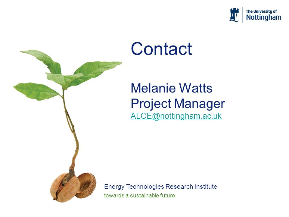Energy Technologies Research Institute towards a sustainable future Contact Melanie Watts Project Manager