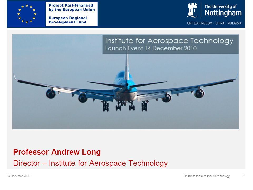 14 Decembe 20101Institute for Aerospace Technology Professor Andrew Long Director – Institute for Aerospace Technology