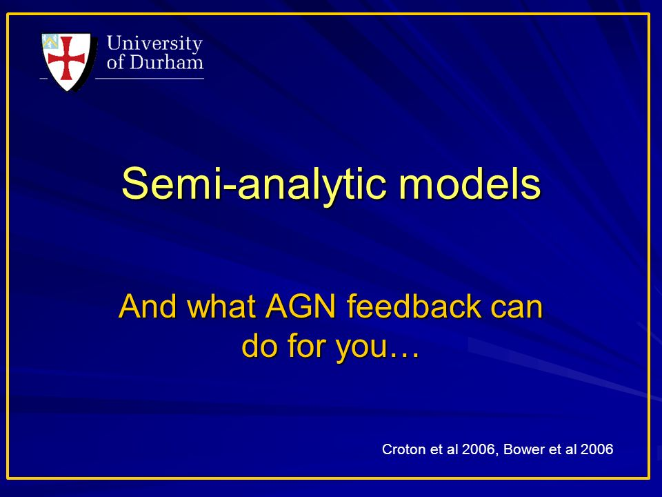 Semi-analytic models And what AGN feedback can do for you… Croton et al 2006, Bower et al 2006