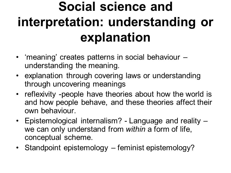 Social science and interpretation: understanding or explanation meaning creates patterns in social behaviour – understanding the meaning.