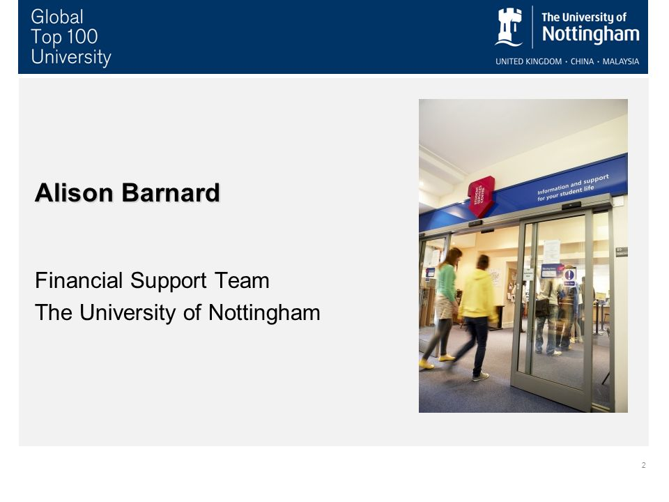 2 Alison Barnard Financial Support Team The University of Nottingham