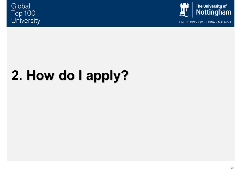 20 How do I apply? 2. How do I apply?