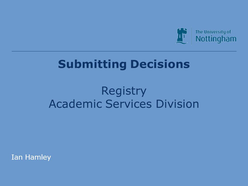 Academic Services Division Submitting Decisions Registry Academic Services Division Ian Hamley