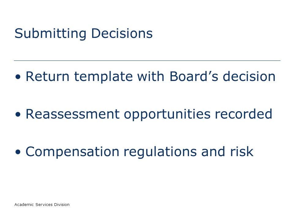 Academic Services Division Submitting Decisions Return template with Boards decision Reassessment opportunities recorded Compensation regulations and risk