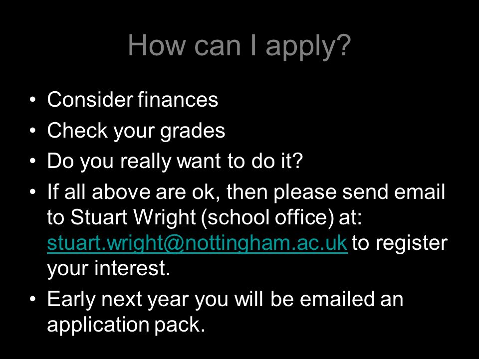 How can I apply. Consider finances Check your grades Do you really want to do it.