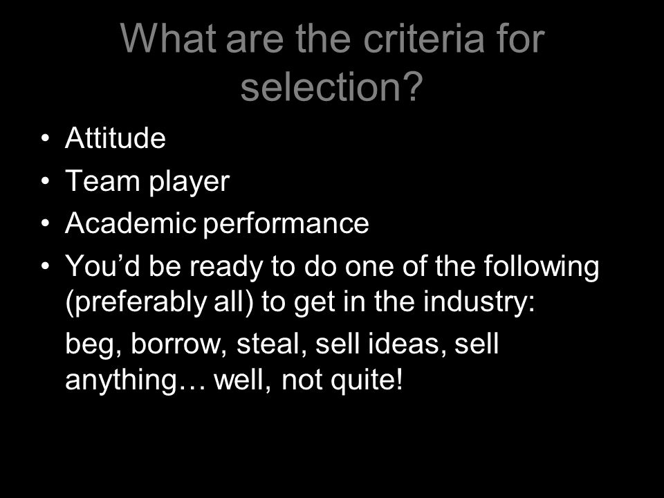 What are the criteria for selection.