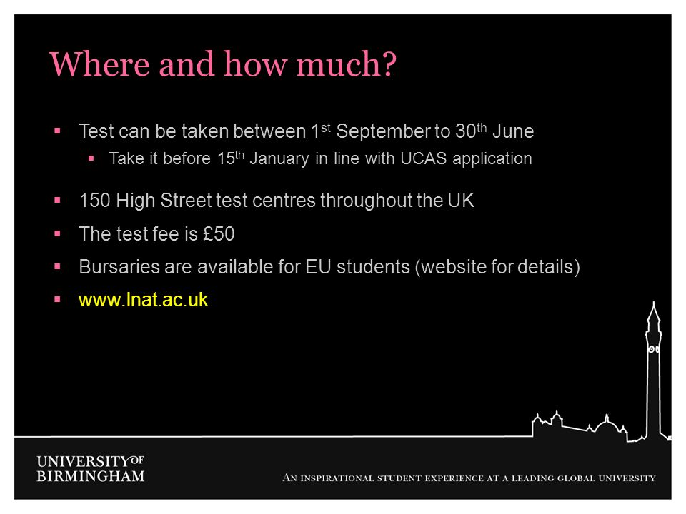 Where and how much? Test can be taken between 1 st September to 30 th June Take it before 15 th January in line with UCAS application 150 High Street