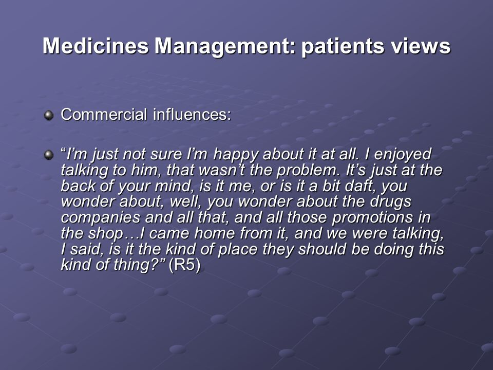 Medicines Management: patients views Commercial influences: Im just not sure Im happy about it at all.