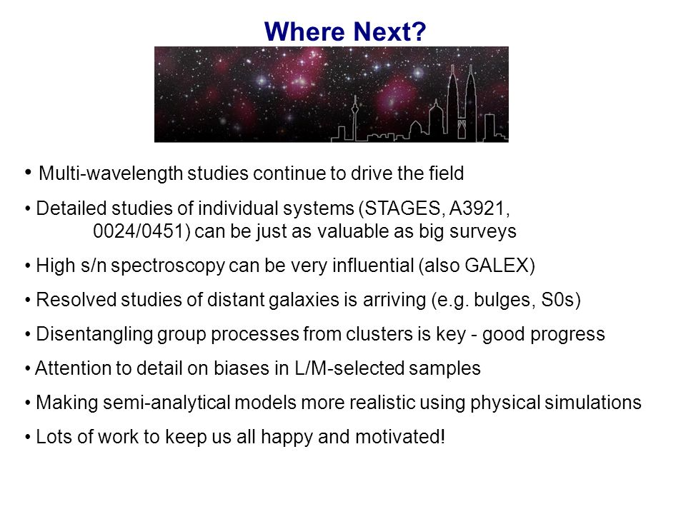Where Next? Multi-wavelength studies continue to drive the field Detailed studies of individual systems (STAGES, A3921, 0024/0451) can be just as valu