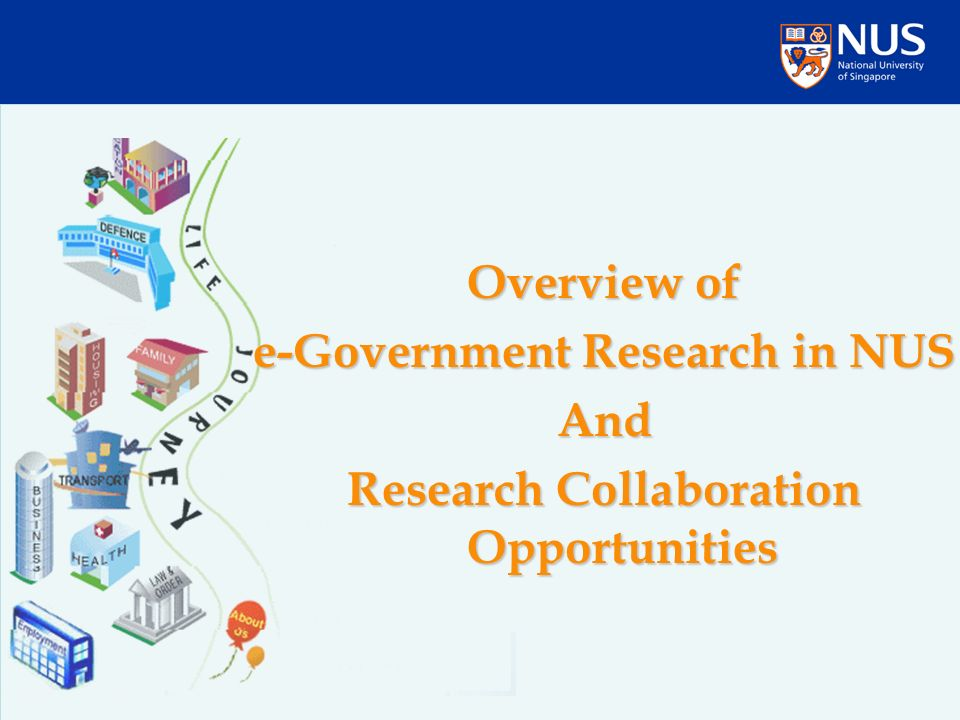 Overview of e-Government Research in NUS And Research Collaboration Opportunities