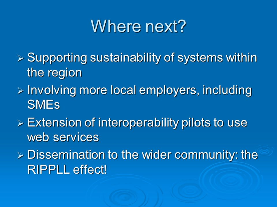 Where next? Supporting sustainability of systems within the region Supporting sustainability of systems within the region Involving more local employe