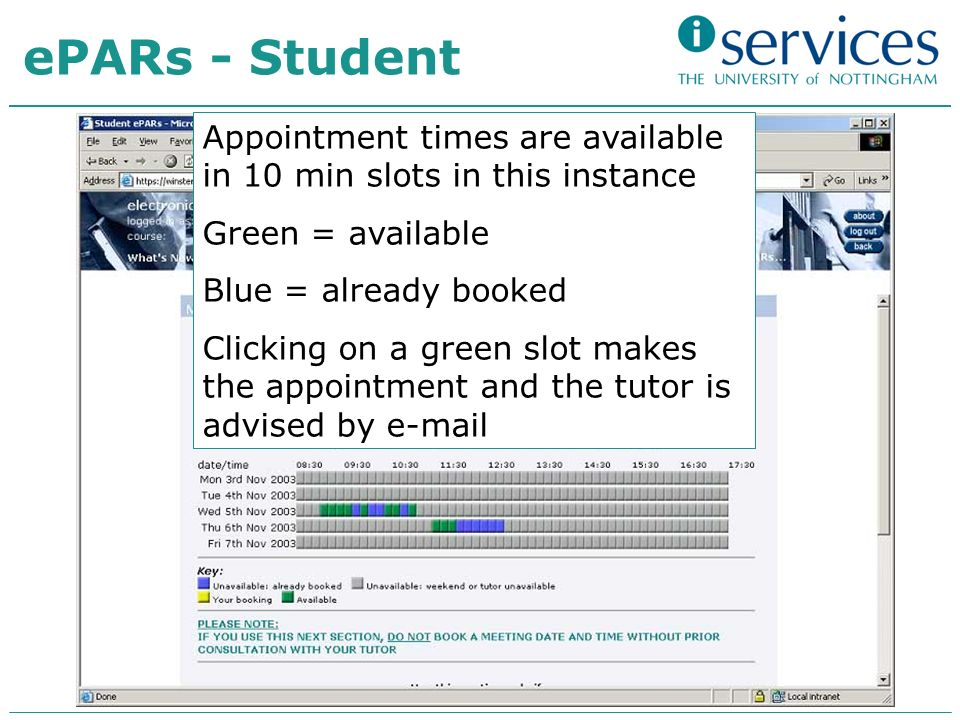 Appointment times are available in 10 min slots in this instance Green = available Blue = already booked Clicking on a green slot makes the appointment and the tutor is advised by e-mail ePARs - Student