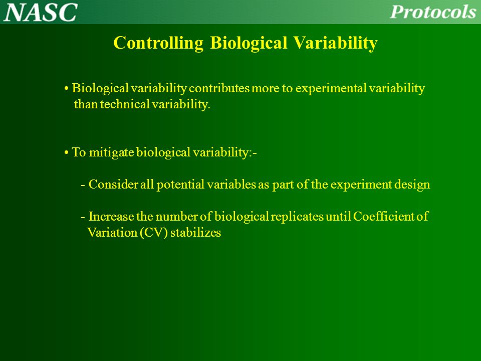 Three Sources of Variability Biological : Differences between samples - The ultimate goal of the research Technical: Sample preparation - Protocols an