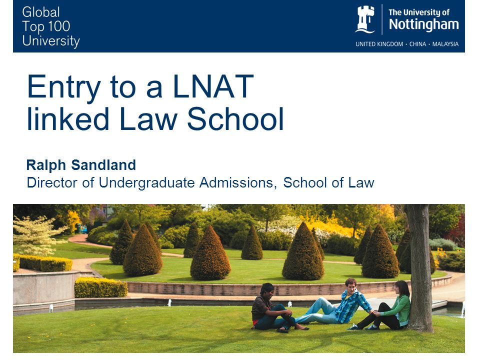 1 Entry to a LNAT linked Law School Ralph Sandland Director of Undergraduate Admissions, School of Law