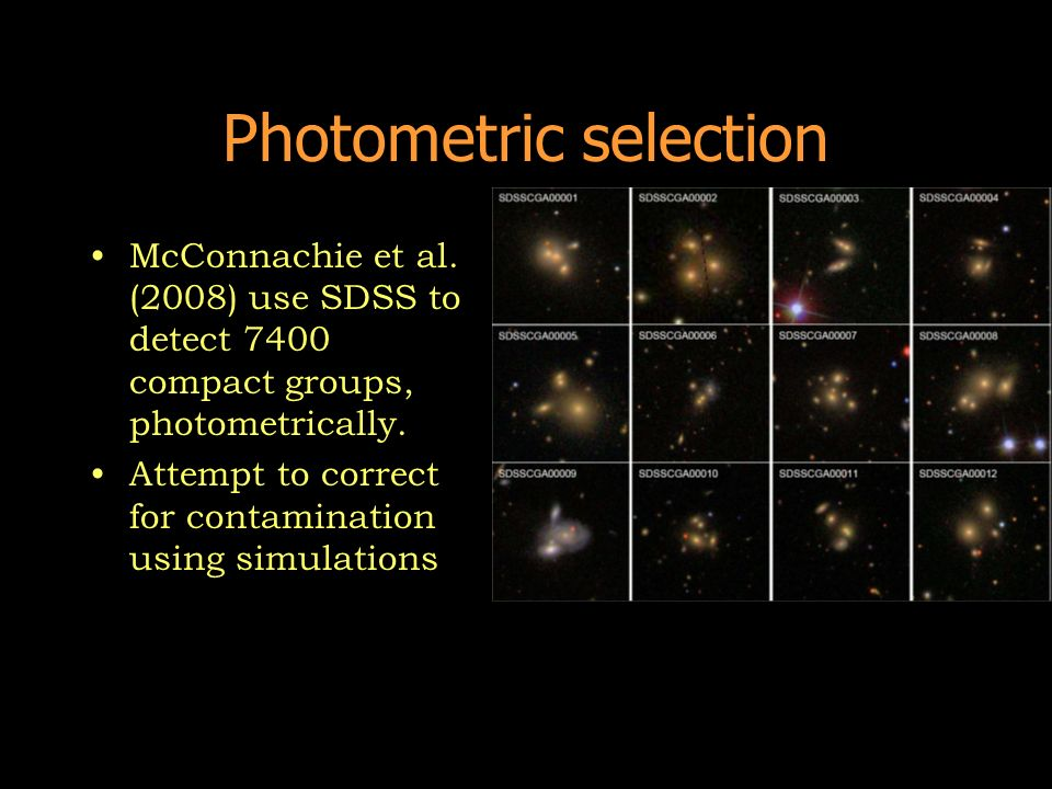Photometric selection McConnachie et al. (2008) use SDSS to detect 7400 compact groups, photometrically. Attempt to correct for contamination using si
