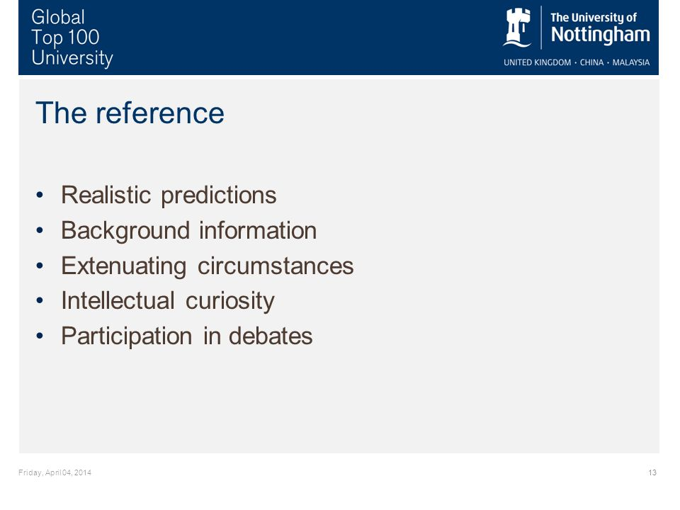Friday, April 04, 201413 The reference Realistic predictions Background information Extenuating circumstances Intellectual curiosity Participation in debates