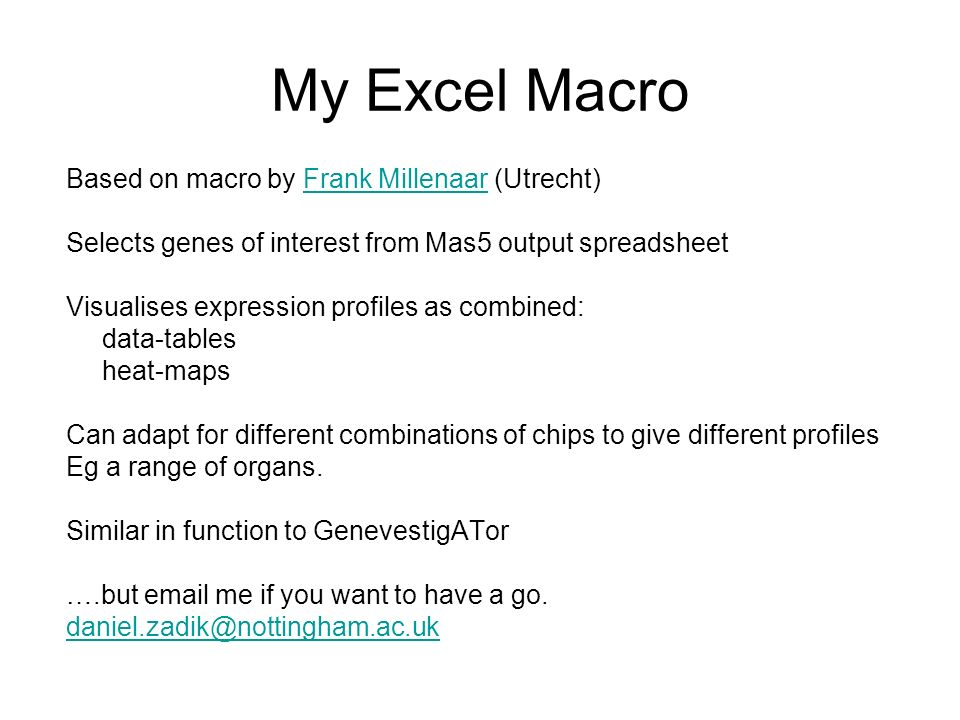 My Excel Macro Based on macro by Frank Millenaar (Utrecht)Frank Millenaar Selects genes of interest from Mas5 output spreadsheet Visualises expression