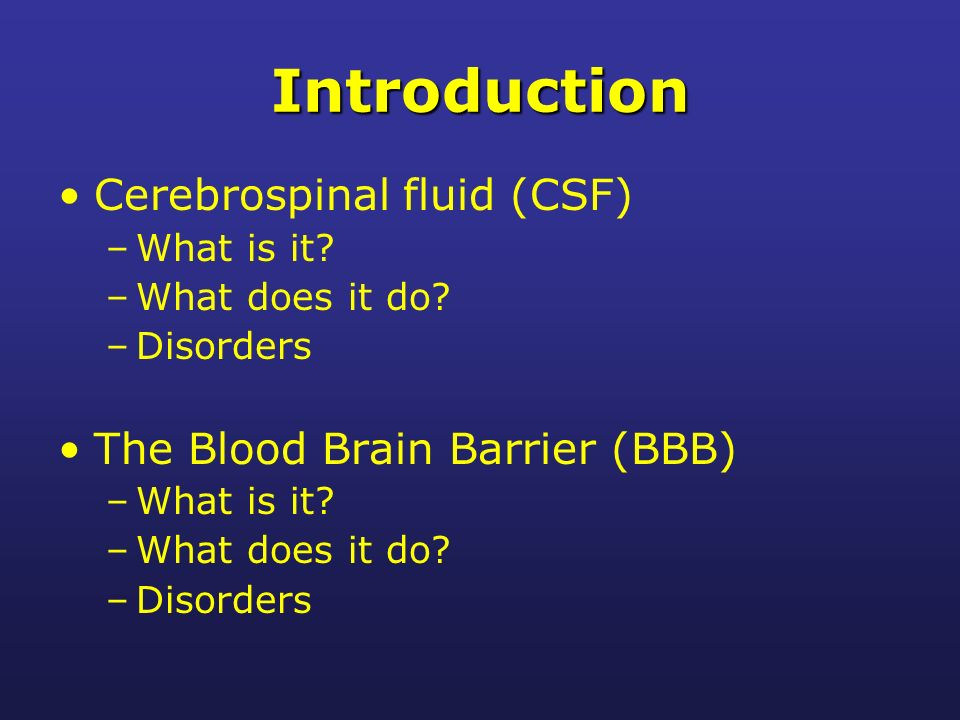 Introduction Cerebrospinal fluid (CSF) –What is it.