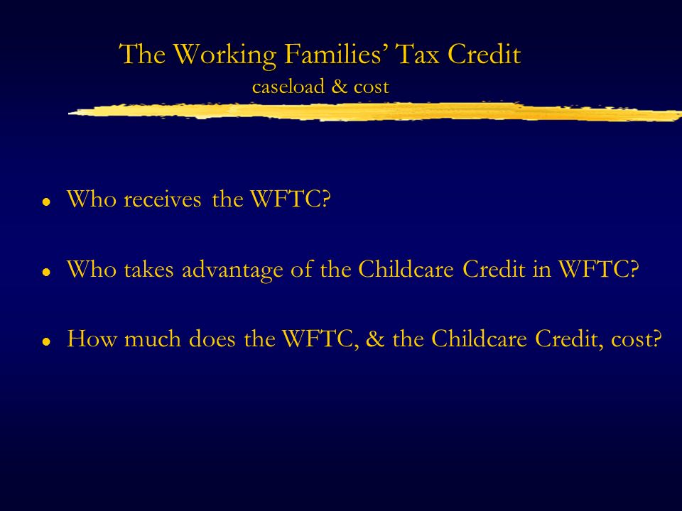 The Working Families Tax Credit caseload & cost l Who receives the WFTC.