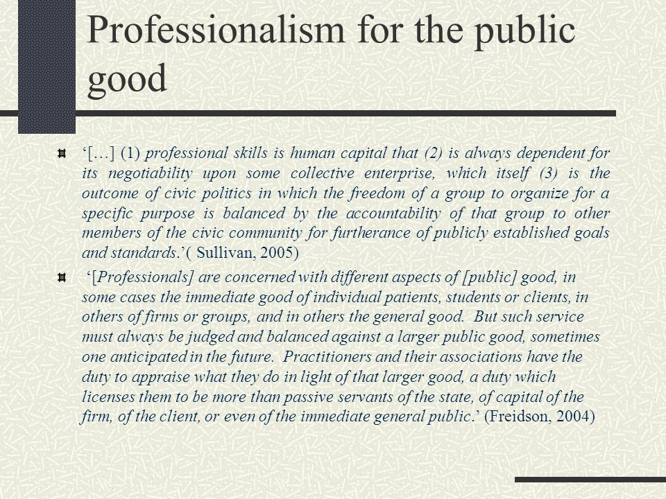 Professionalism for the public good […] (1) professional skills is human capital that (2) is always dependent for its negotiability upon some collecti