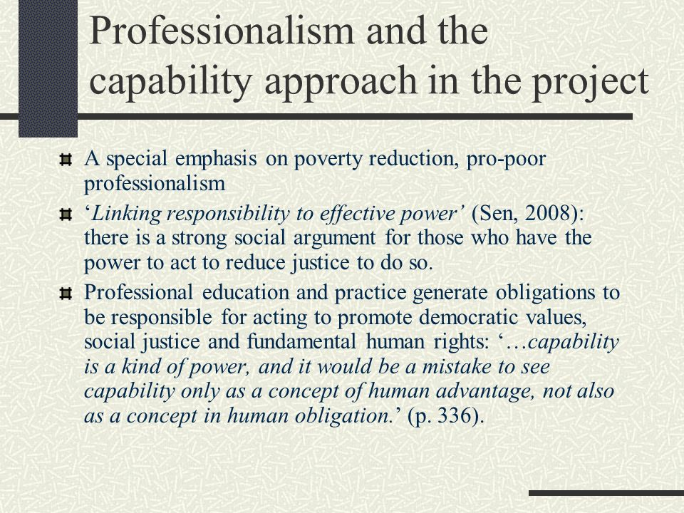 Professionalism and the capability approach in the project A special emphasis on poverty reduction, pro-poor professionalism Linking responsibility to