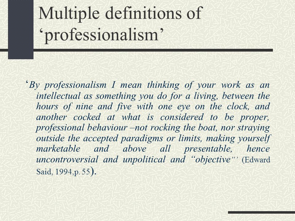 Multiple definitions of professionalism By professionalism I mean thinking of your work as an intellectual as something you do for a living, between t