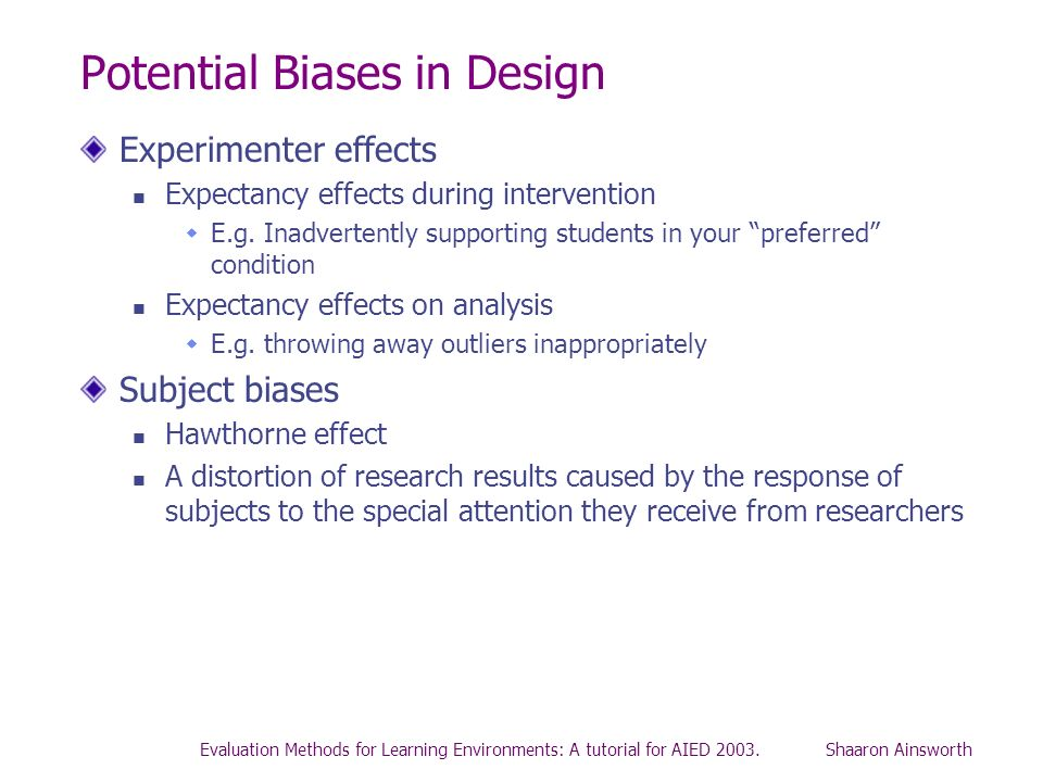 Evaluation Methods for Learning Environments: A tutorial for AIED 2003. Shaaron Ainsworth Potential Biases in Design Experimenter effects Expectancy e